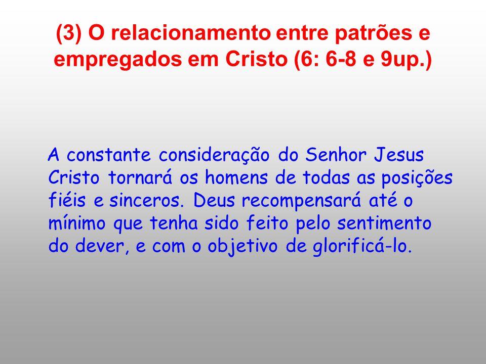 (3) O relacionamento entre patrões e empregados em Cristo (6: 6-8 e 9up.)