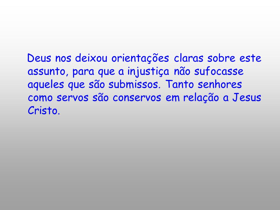 Deus nos deixou orientações claras sobre este assunto, para que a injustiça não sufocasse aqueles que são submissos.