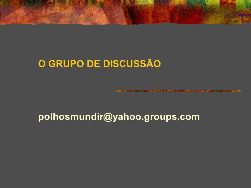 O GRUPO DE DISCUSSÃO polhosmundir@yahoo.groups.com