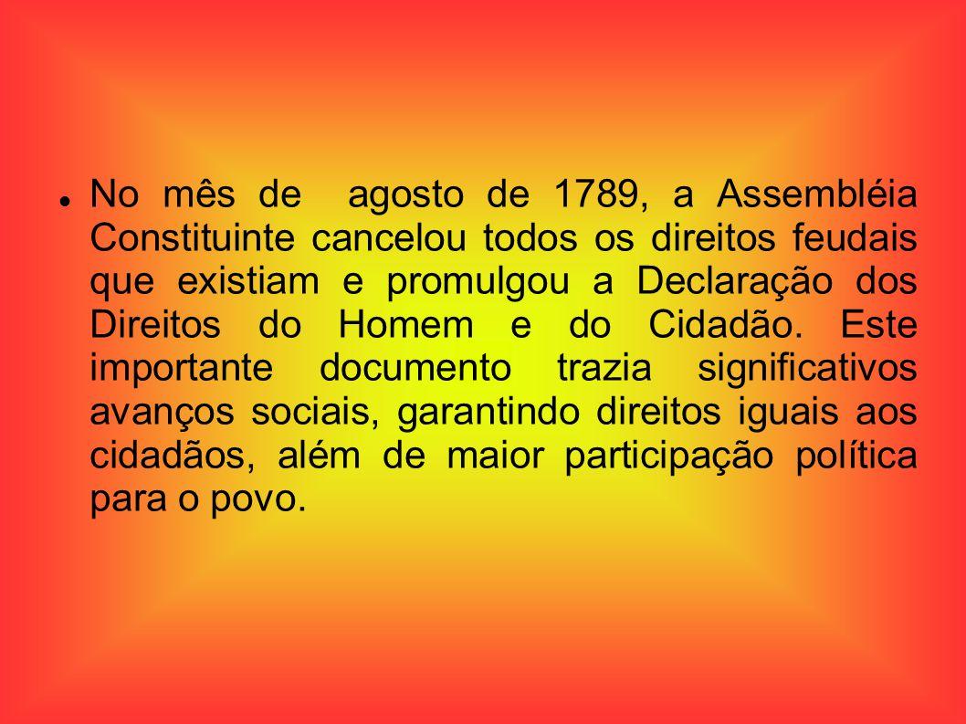 No mês de agosto de 1789, a Assembléia Constituinte cancelou todos os direitos feudais que existiam e promulgou a Declaração dos Direitos do Homem e do Cidadão.