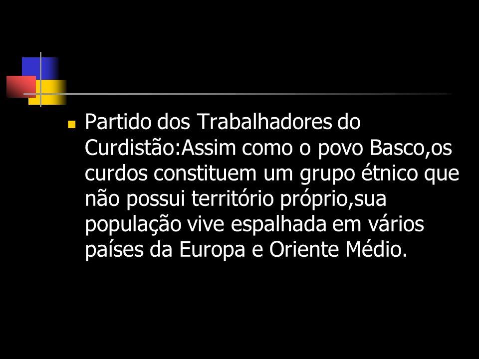 Partido dos Trabalhadores do Curdistão:Assim como o povo Basco,os curdos constituem um grupo étnico que não possui território próprio,sua população vive espalhada em vários países da Europa e Oriente Médio.