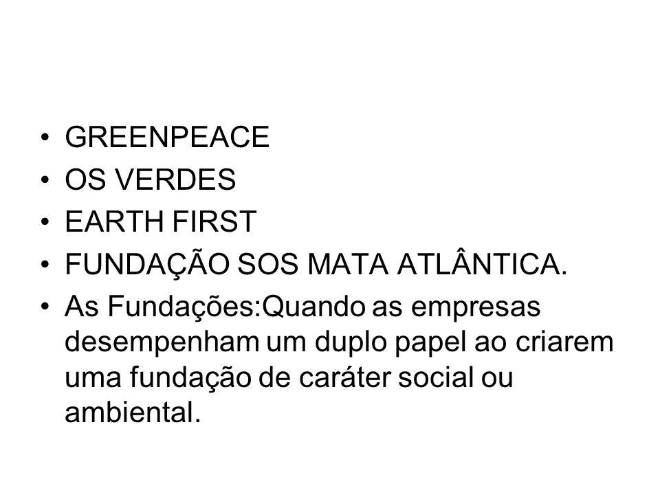 GREENPEACE OS VERDES. EARTH FIRST. FUNDAÇÃO SOS MATA ATLÂNTICA.