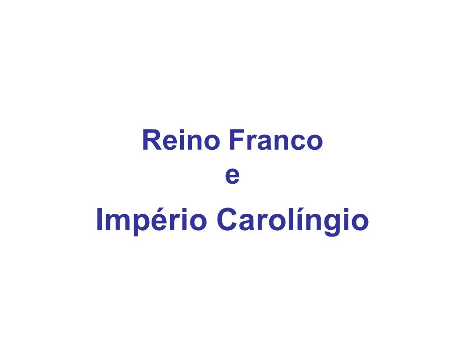 Reino Franco e Império Carolíngio