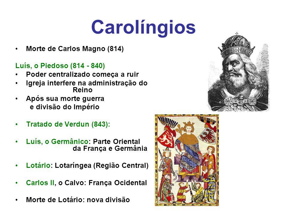 Carolíngios Morte de Carlos Magno (814) Luís, o Piedoso (814 - 840)