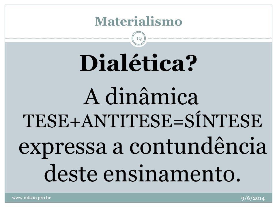 Materialismo Dialética A dinâmica TESE+ANTITESE=SÍNTESE expressa a contundência deste ensinamento.