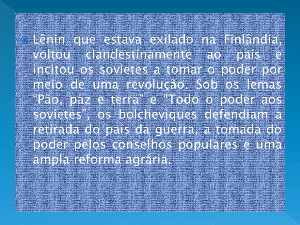 Lênin que estava exilado na Finlândia, voltou clandestinamente ao país e incitou os sovietes a tomar o poder por meio de uma revolução.