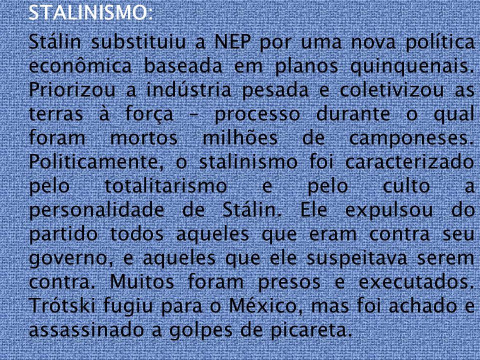 STALINISMO: Stálin substituiu a NEP por uma nova política econômica baseada em planos quinquenais.