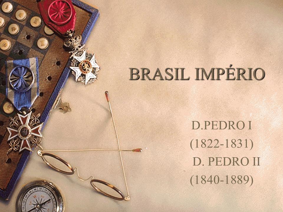D.PEDRO I (1822-1831) D. PEDRO II (1840-1889)