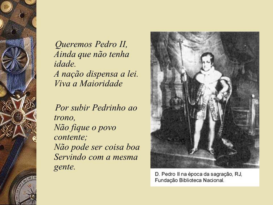 Queremos Pedro II, Ainda que não tenha idade. A nação dispensa a lei