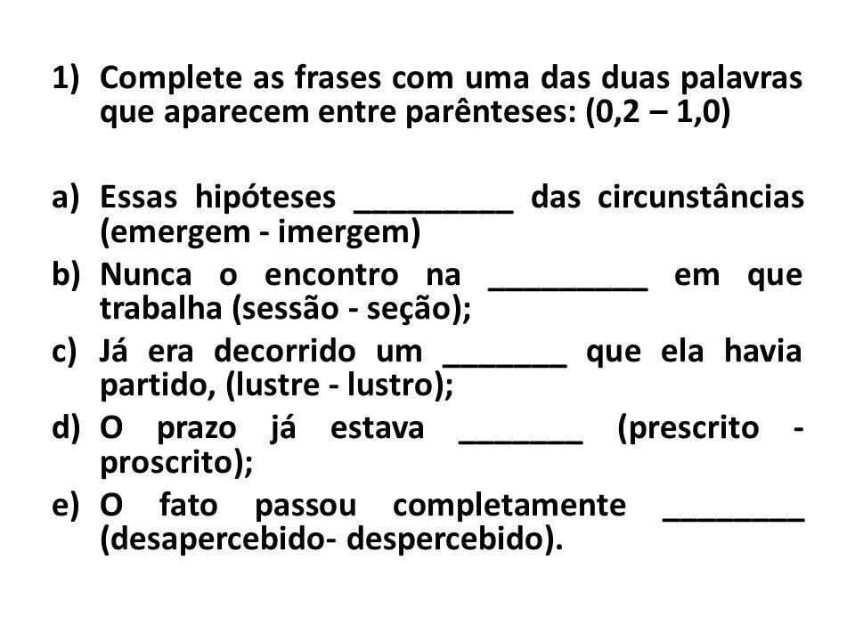 Complete as frases com uma das duas palavras que aparecem entre parênteses: (0,2 – 1,0)