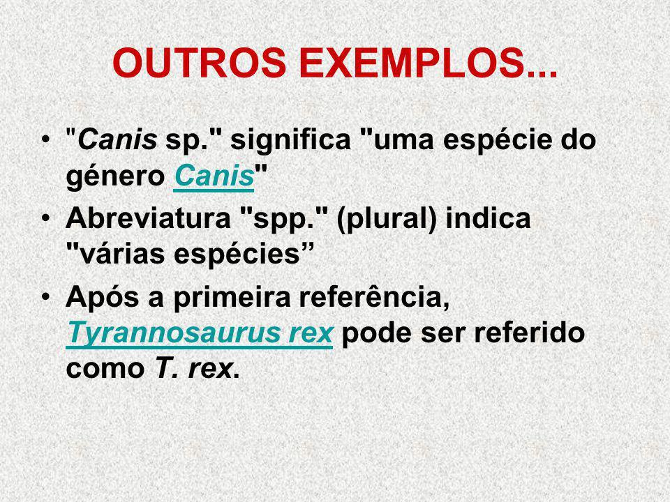 OUTROS EXEMPLOS... Canis sp. significa uma espécie do género Canis