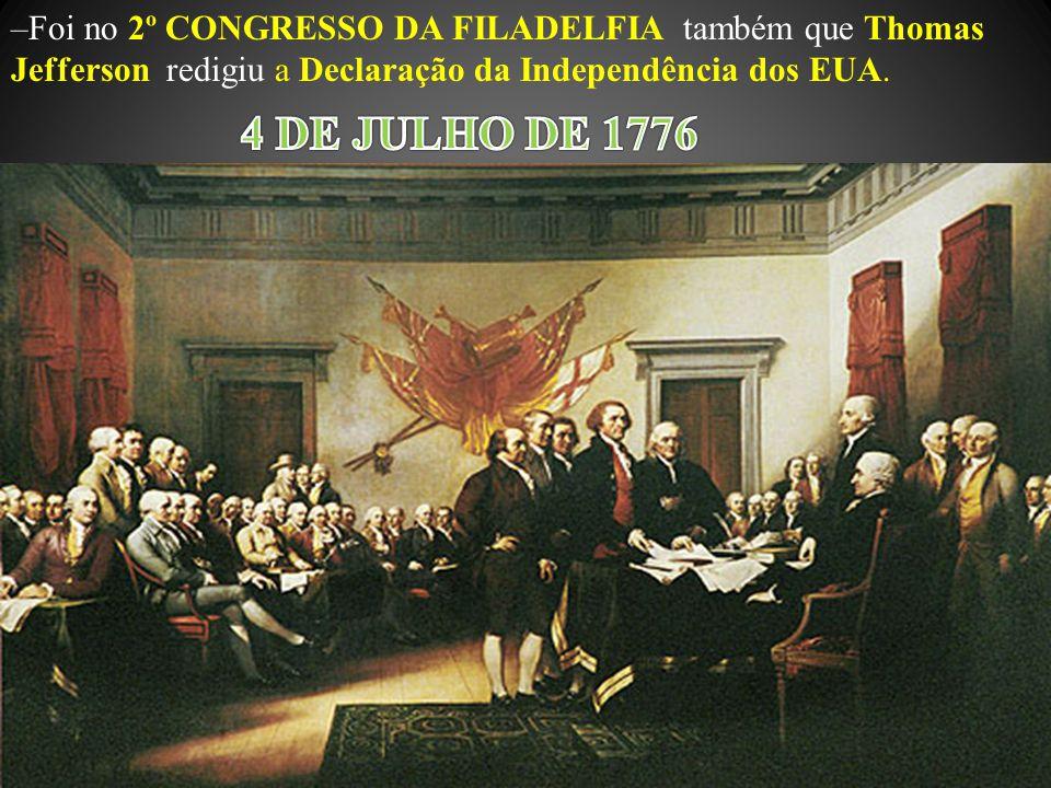 Foi no 2º CONGRESSO DA FILADELFIA também que Thomas Jefferson redigiu a Declaração da Independência dos EUA.