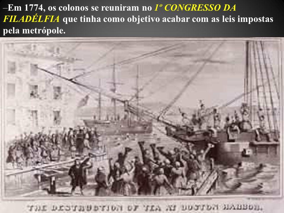 Em 1774, os colonos se reuniram no 1º CONGRESSO DA FILADÉLFIA que tinha como objetivo acabar com as leis impostas pela metrópole.