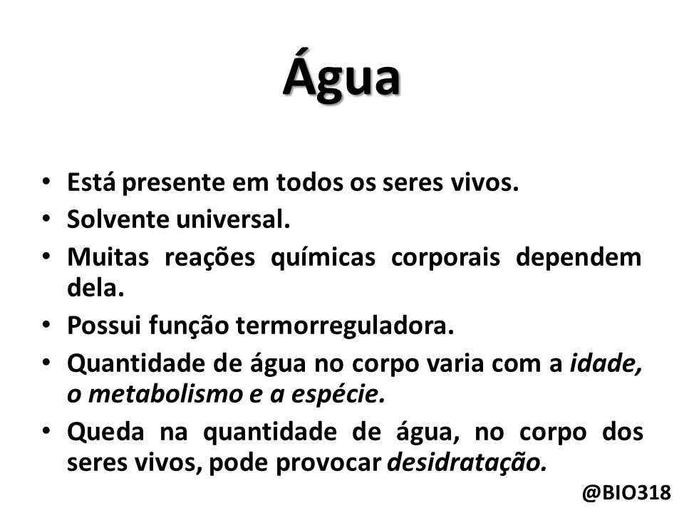 Água Está presente em todos os seres vivos. Solvente universal.