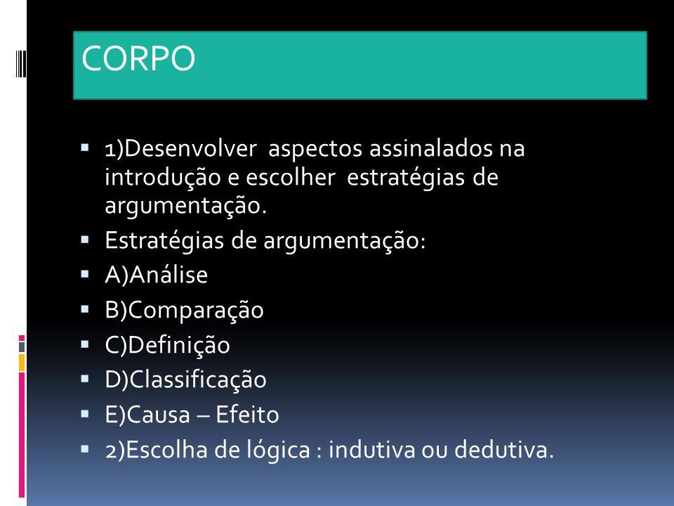 CORPO 1)Desenvolver aspectos assinalados na introdução e escolher estratégias de argumentação.