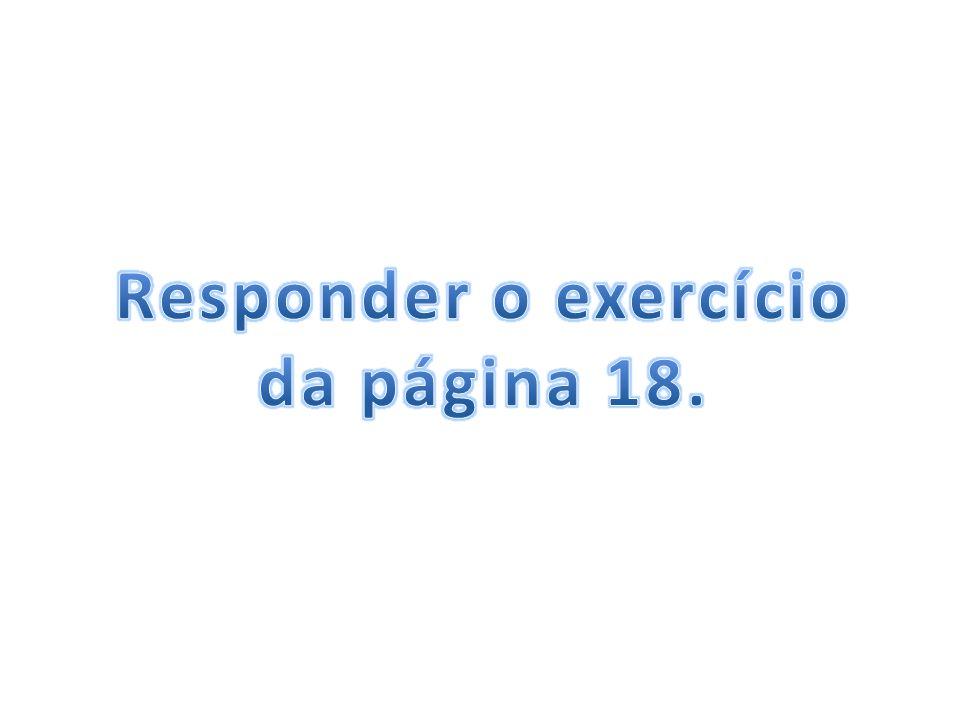 Responder o exercício da página 18.