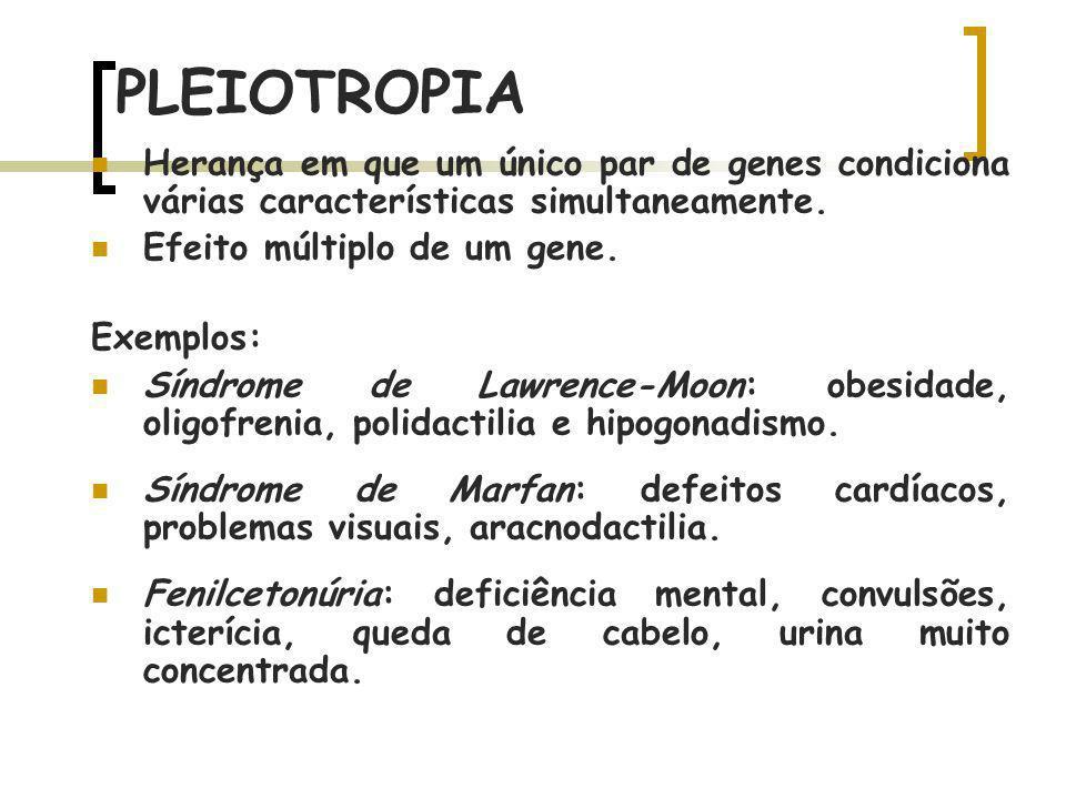 PLEIOTROPIA Herança em que um único par de genes condiciona várias características simultaneamente.