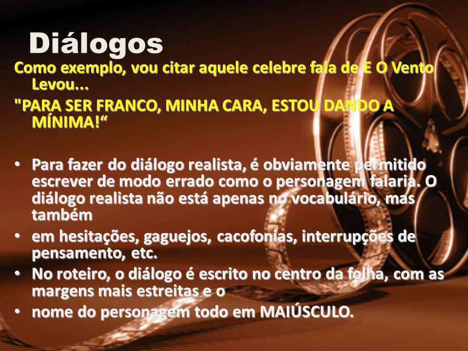 Diálogos Como exemplo, vou citar aquele celebre fala de E O Vento Levou... PARA SER FRANCO, MINHA CARA, ESTOU DANDO A MÍNIMA!
