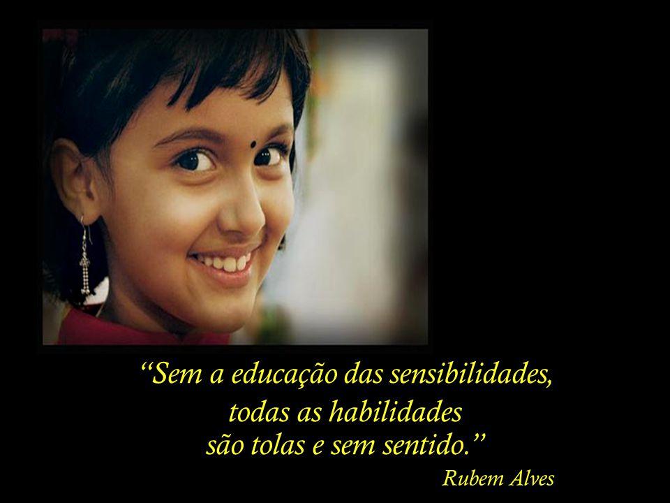 Sem a educação das sensibilidades, todas as habilidades