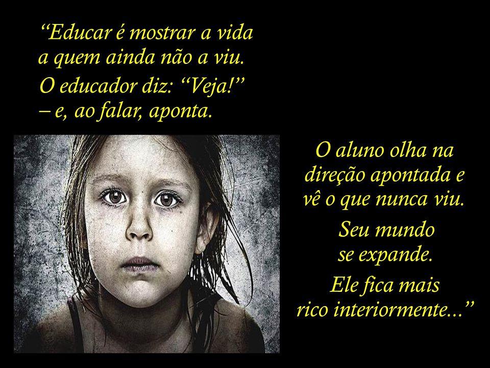 - EDUCAR - Educar é mostrar a vida a quem ainda não a viu.