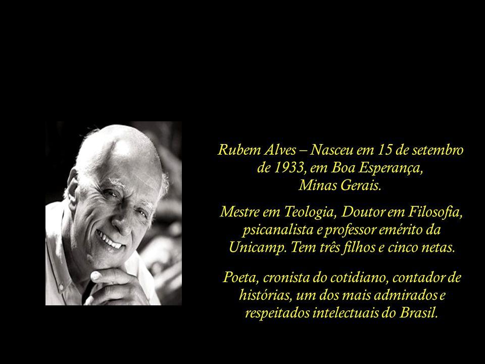 Rubem Alves – Nasceu em 15 de setembro de 1933, em Boa Esperança,