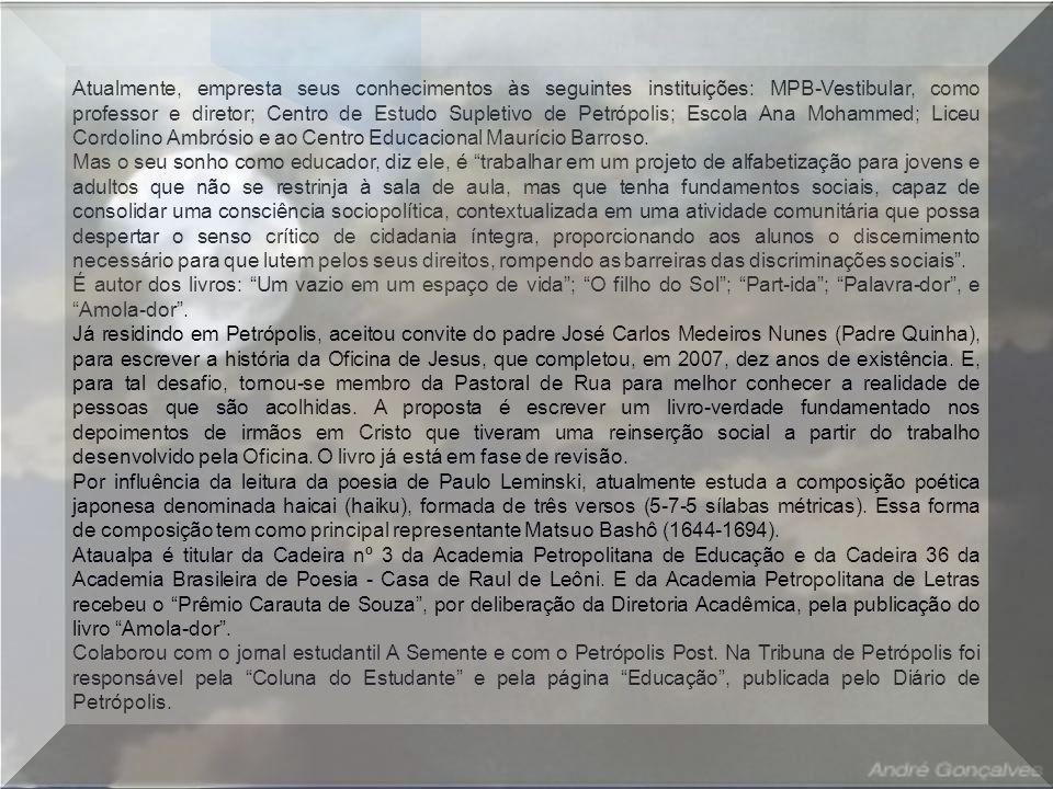 Atualmente, empresta seus conhecimentos às seguintes instituições: MPB-Vestibular, como professor e diretor; Centro de Estudo Supletivo de Petrópolis; Escola Ana Mohammed; Liceu Cordolino Ambrósio e ao Centro Educacional Maurício Barroso.