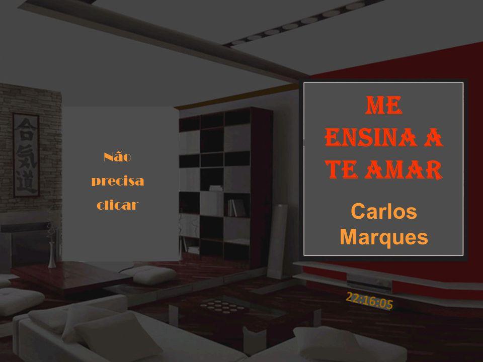 Me ensina a te amar Carlos Marques Não precisa clicar