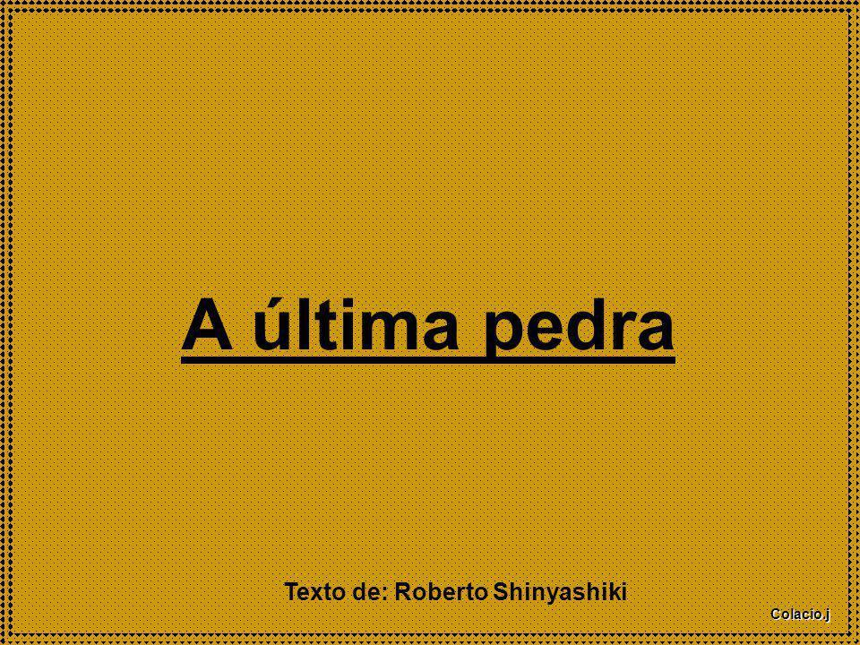 A última pedra Texto de: Roberto Shinyashiki