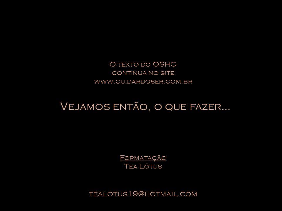 O texto do OSHO continua no site www.cuidardoser.com.br