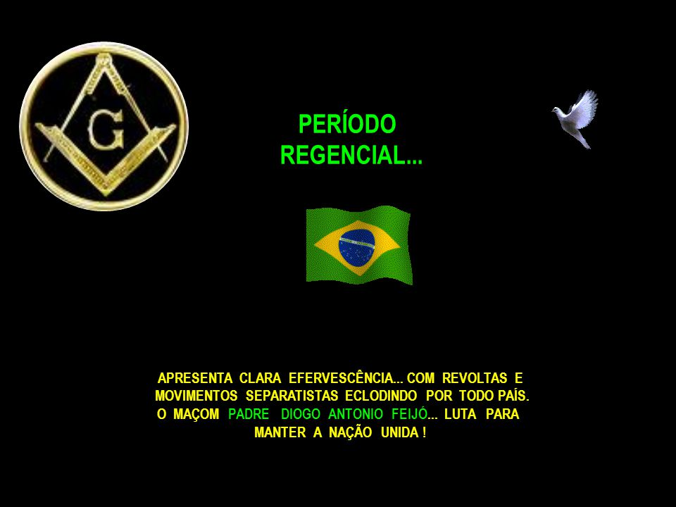 PERÍODO REGENCIAL... APRESENTA CLARA EFERVESCÊNCIA... COM REVOLTAS E