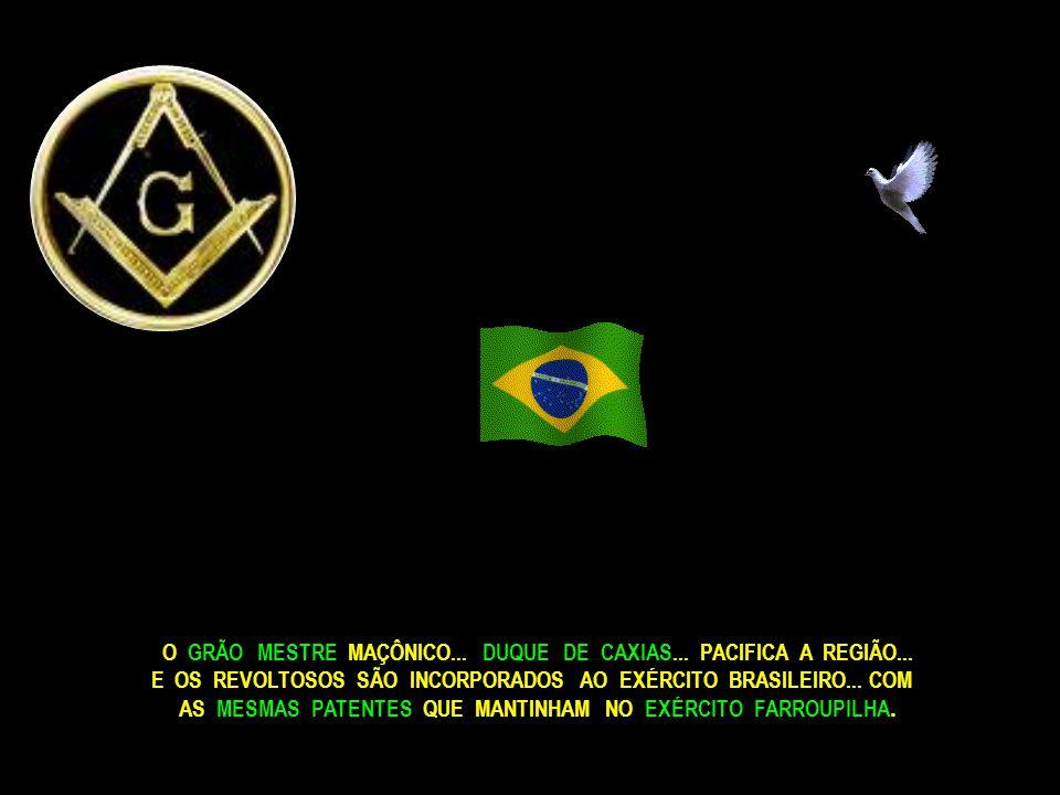 O GRÃO MESTRE MAÇÔNICO... DUQUE DE CAXIAS... PACIFICA A REGIÃO...