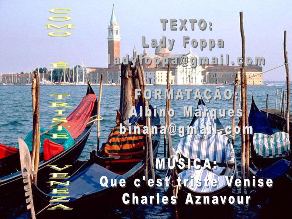 COMO É TRISTE VENEZA TEXTO: Lady Foppa ladyfoppa@gmail.com FORMATAÇÃO: