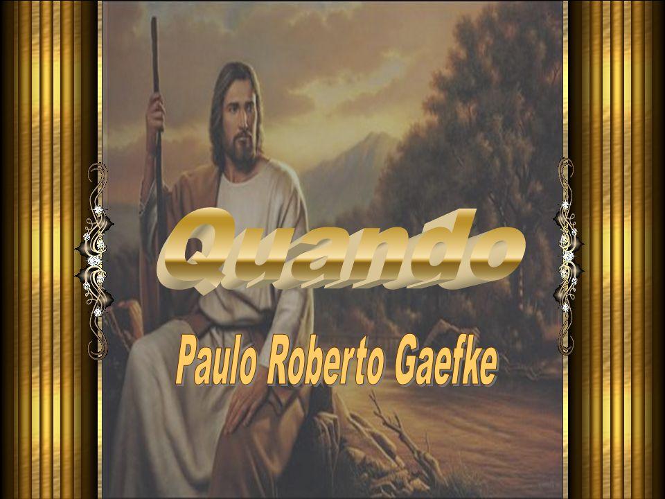 Quando Paulo Roberto Gaefke