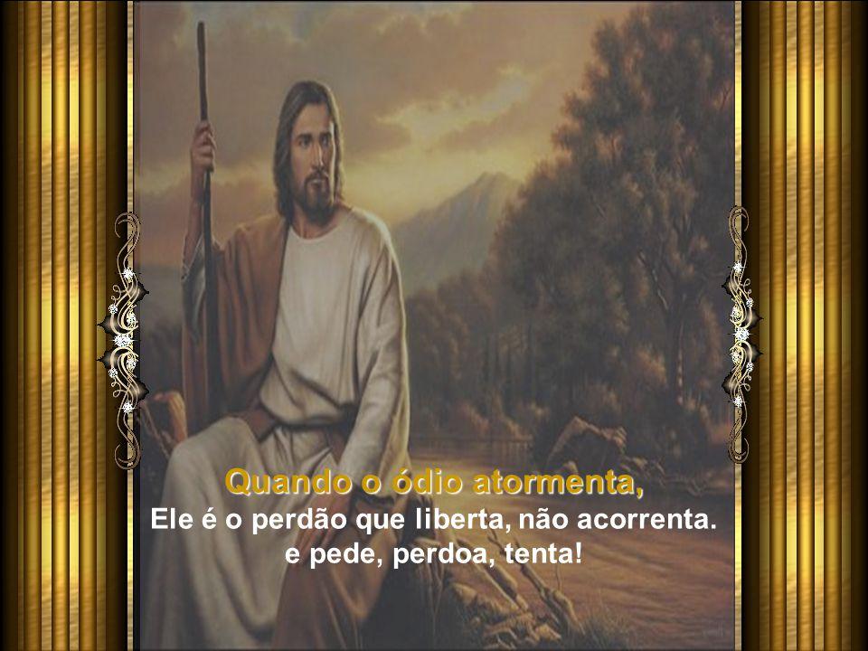 Quando o ódio atormenta, Ele é o perdão que liberta, não acorrenta