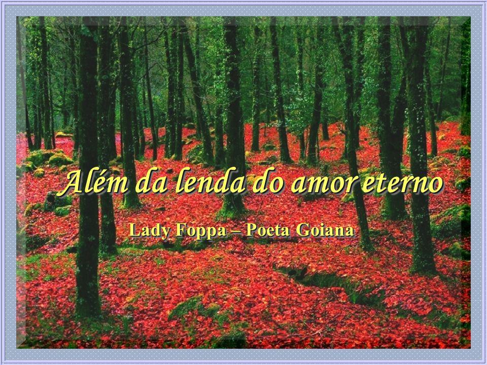 Além da lenda do amor eterno Lady Foppa – Poeta Goiana