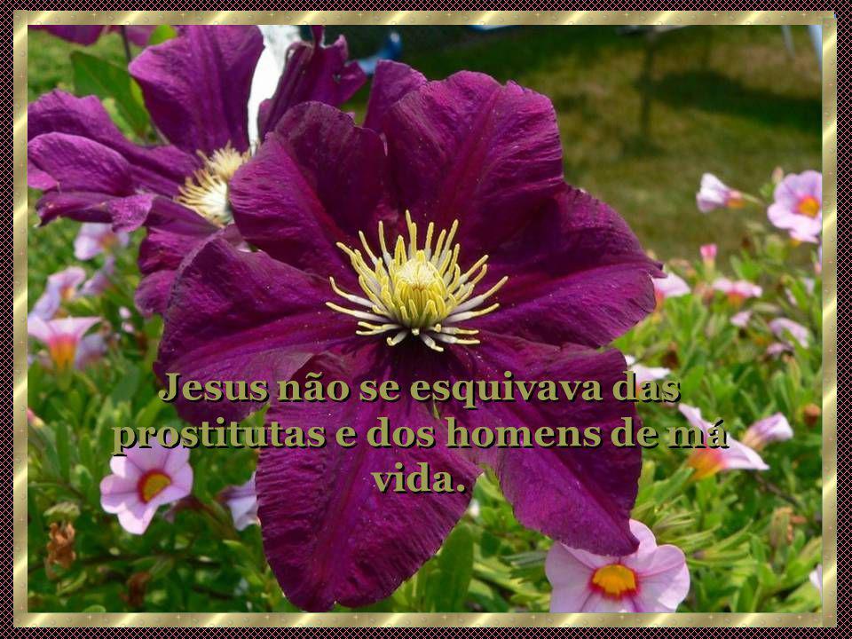 Jesus não se esquivava das prostitutas e dos homens de má vida.