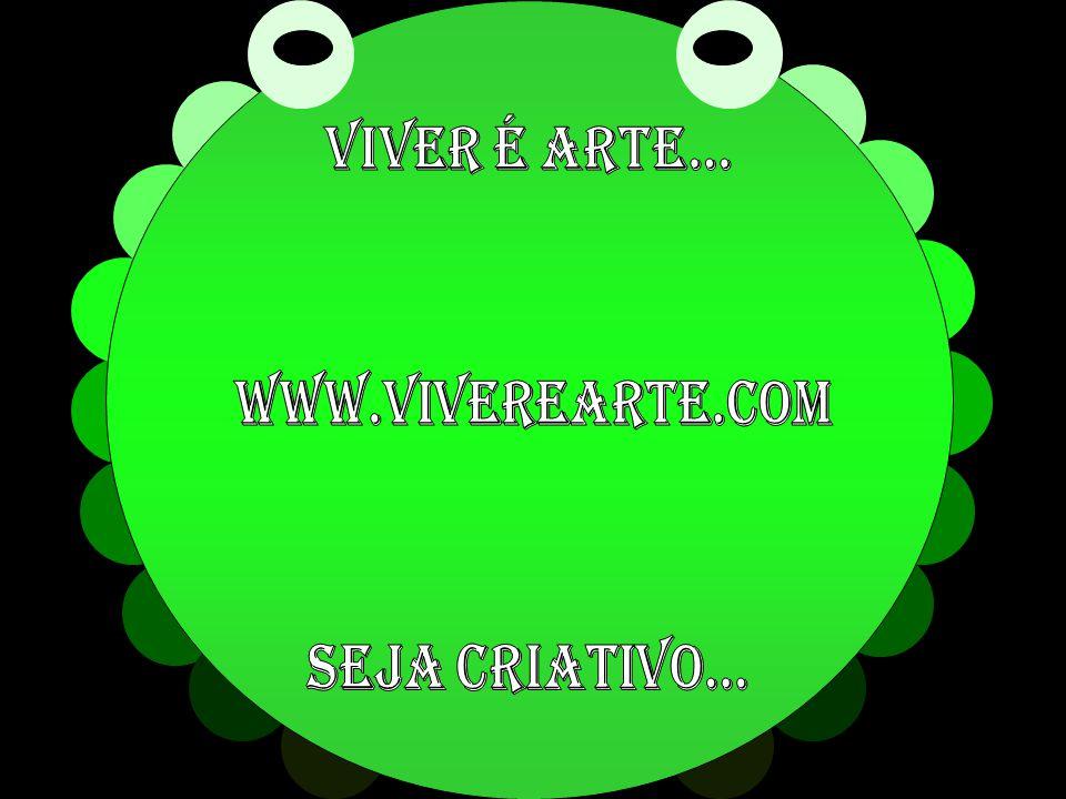 Viver é arte... www.viverearte.com Seja criativo...