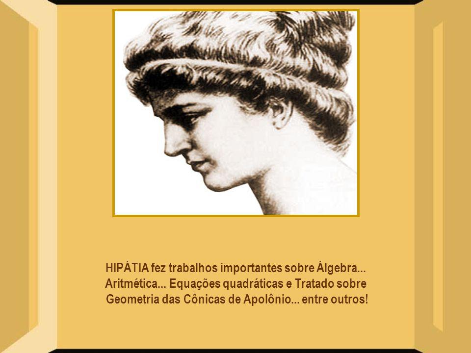 HIPÁTIA fez trabalhos importantes sobre Álgebra...