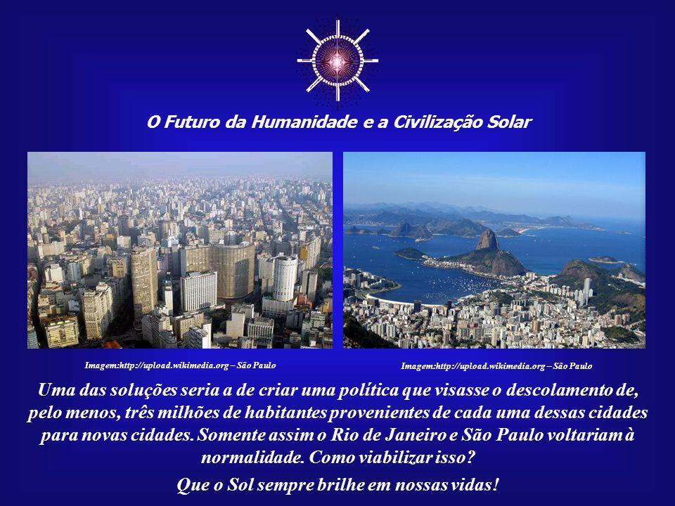 ☼ O Futuro da Humanidade e a Civilização Solar. Imagem:http://upload.wikimedia.org – São Paulo. Imagem:http://upload.wikimedia.org – São Paulo.