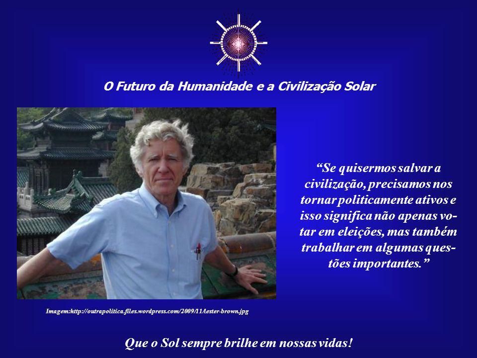 ☼ Se quisermos salvar a civilização, precisamos nos