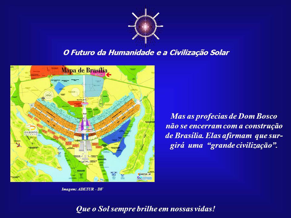 ☼ Mas as profecias de Dom Bosco não se encerram com a construção