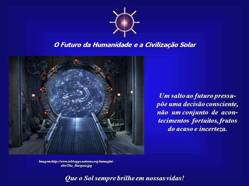 ☼ Um salto ao futuro pressu- põe uma decisão consciente,