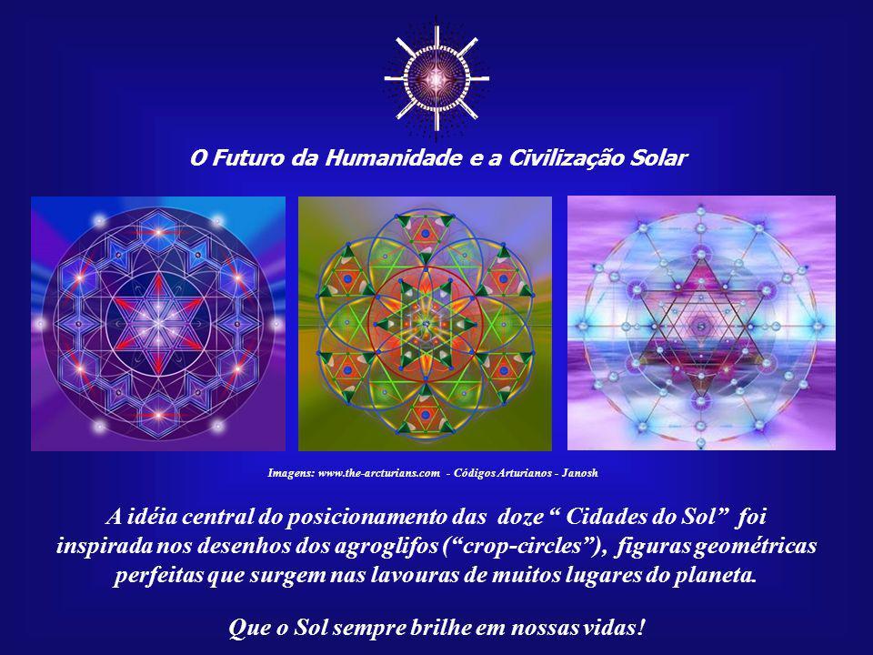 ☼ A idéia central do posicionamento das doze Cidades do Sol foi