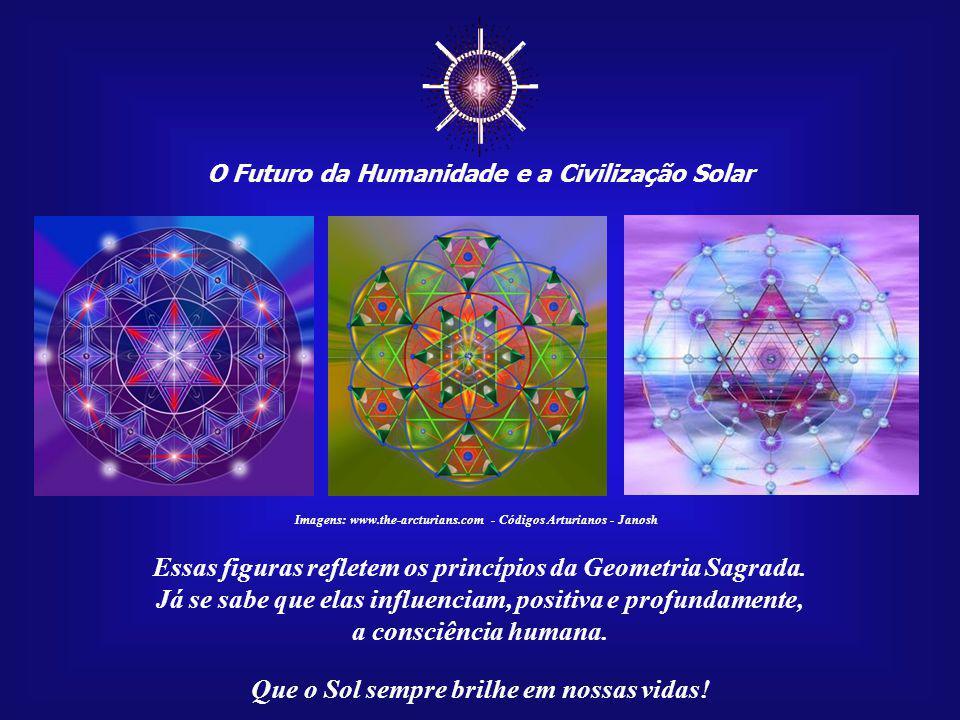 ☼ Essas figuras refletem os princípios da Geometria Sagrada.