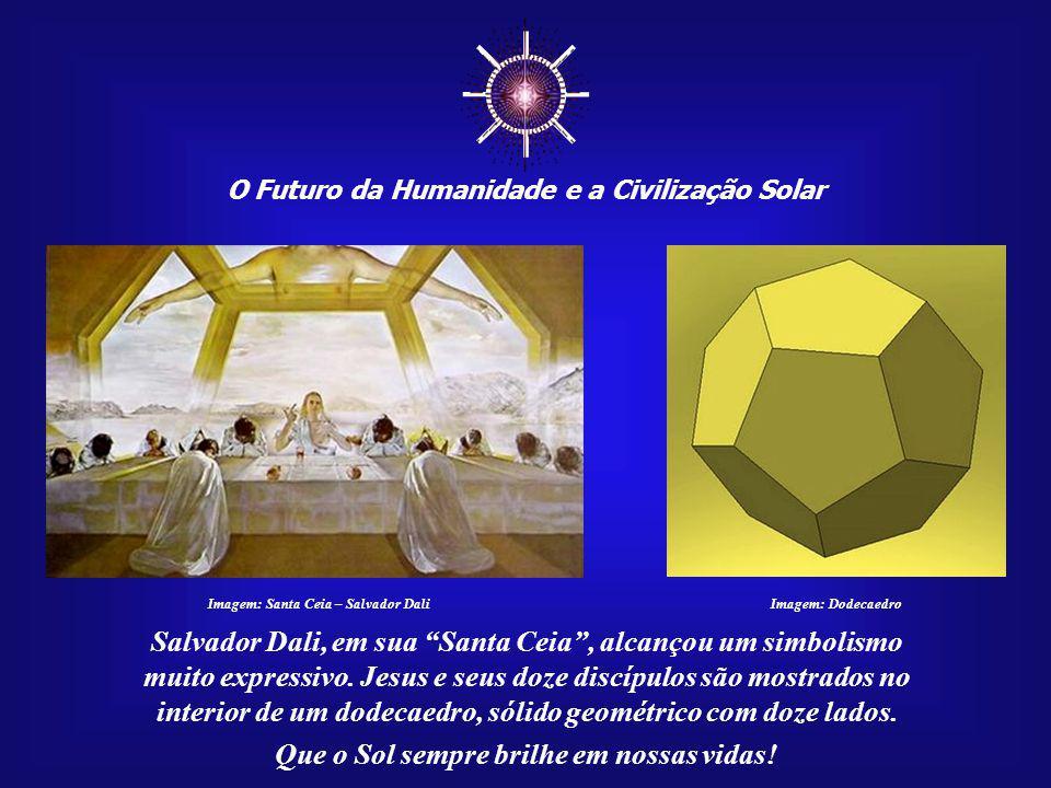 ☼ Salvador Dali, em sua Santa Ceia , alcançou um simbolismo