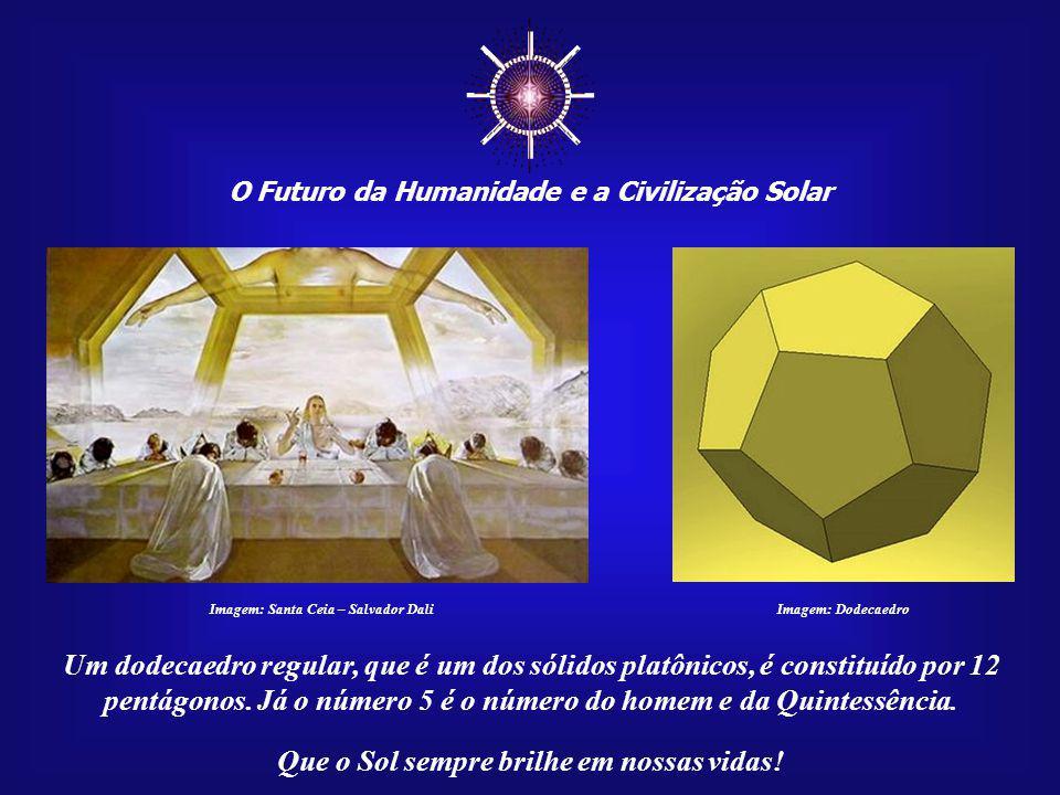 ☼ O Futuro da Humanidade e a Civilização Solar. Imagem: Santa Ceia – Salvador Dali. Imagem: Dodecaedro.