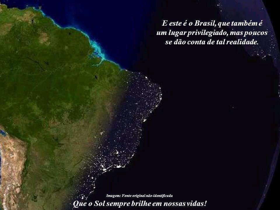 E este é o Brasil, que também é um lugar privilegiado, mas poucos