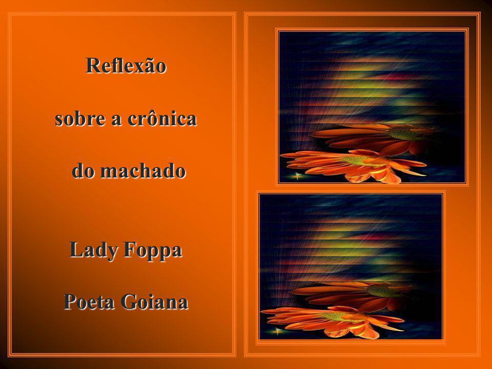 Reflexão sobre a crônica do machado Lady Foppa Poeta Goiana