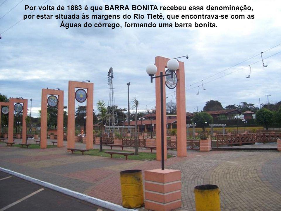 Por volta de 1883 é que BARRA BONITA recebeu essa denominação,
