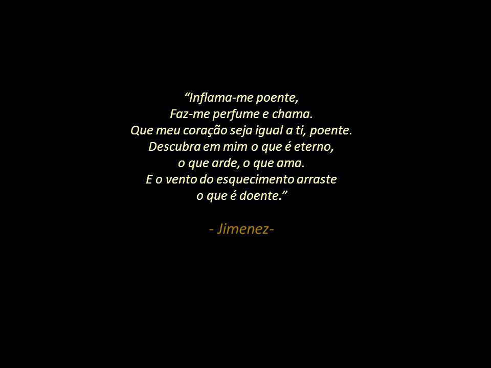 - Jimenez- Inflama-me poente, Faz-me perfume e chama.